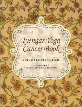 Iyengar Yoga Cancer Book 2013 By Lois Steinberg Ph D